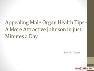 Appealing Male Organ Health Tips - A More Attractive Johnson