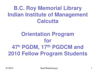 B.C. Roy Memorial Library Indian Institute of Management Calcutta  Orientation Program for  47h PGDM, 17th PGDCM and 201