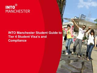INTO Manchester Student Guide to  Tier 4 Student Visa s and  Compliance