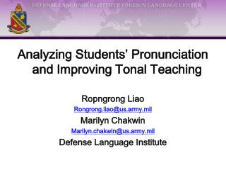 Analyzing Students  Pronunciation and Improving Tonal Teaching  Ropngrong Liao Rongrong.liaous.army.mil Marilyn Chakwin