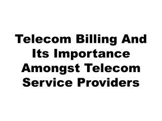 Telecom billing and its importance amongst telecom service p