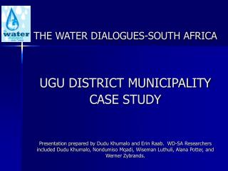 THE WATER DIALOGUES-SOUTH AFRICA    UGU DISTRICT MUNICIPALITY CASE STUDY    Presentation prepared by Dudu Khumalo and Er