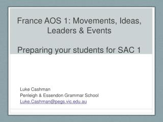 France AOS 1: Movements, Ideas, Leaders  Events  Preparing your students for SAC 1