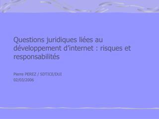Questions juridiques li es au d veloppement d internet : risques et responsabilit s  Pierre PEREZ