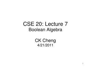 CSE 20: Lecture 7 Boolean Algebra  CK Cheng 4