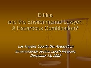 Ethics  and the Environmental Lawyer: A Hazardous Combination