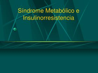 S ndrome Metab lico e Insulinorresistencia