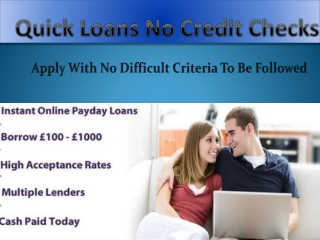 Quick Loans No Credit Check-  To Uphold  Monetary Status,!
