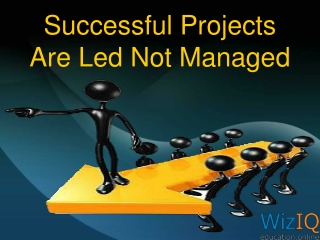 Successful projects are led not managed