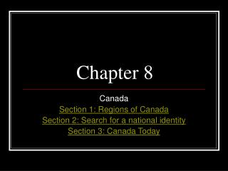 Canada Section 1: Regions of Canada Section 2: Search for a national identity Section 3: Canada Today