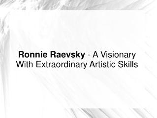 Ronnie Raevsky - A Visionary With Extra Artistic Skillsi