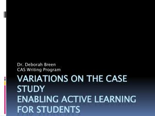 Variations on the Case Study Enabling Active Learning for Students