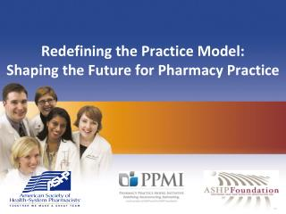 Redefining the Practice Model:  Shaping the Future for Pharmacy Practice