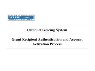 Delphi eInvoicing System  Grant Recipient Authentication and Account Activation Process