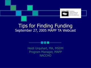 Tips for Finding Funding September 27, 2005 MAPP TA Webcast