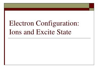 Electron Configuration: Ions and Excite State