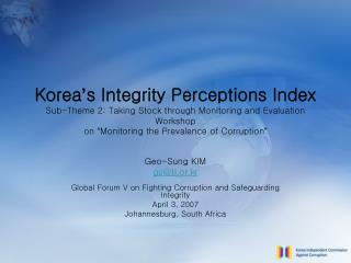 Korea s Integrity Perceptions Index Sub-Theme 2: Taking Stock through Monitoring and Evaluation Workshop  on  Monitoring