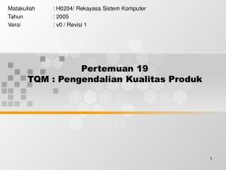 Pertemuan 19 TQM : Pengendalian Kualitas Produk