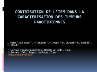CONTRIBUTION DE L IRM DANS LA CARACTERISATION DES TUMEURS PAROTIDIENNES