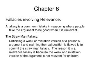 Fallacies involving Relevance:  A fallacy is a common mistake in reasoning where people take the argument to be good whe