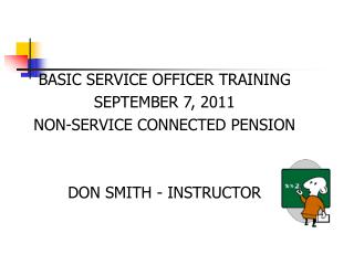 BASIC SERVICE OFFICER TRAINING     SEPTEMBER 7, 2011                                           NON-SERVICE CONNECTED PEN