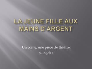 LA JEUNE FILLE AUX MAINS D ARGENT