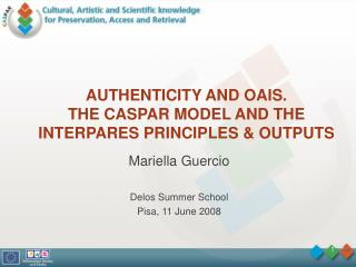 AUTHENTICITY AND OAIS. THE CASPAR MODEL AND THE INTERPARES PRINCIPLES  OUTPUTS