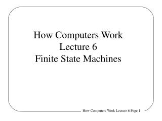 How Computers Work Lecture 6 Finite State Machines