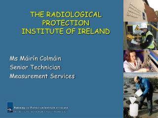 THE RADIOLOGICAL PROTECTION INSTITUTE OF IRELAND
