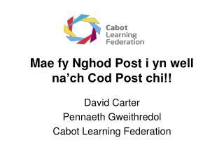 Mae fy Nghod Post i yn well na ch Cod Post chi