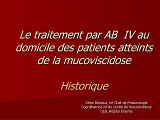 Le traitement par AB  IV au domicile des patients atteints de la mucoviscidose  Historique