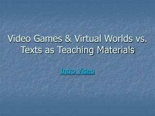Video Games  Virtual Worlds vs. Texts as Teaching Materials