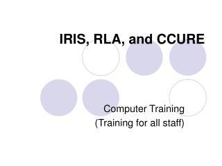 IRIS, RLA, and CCURE
