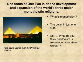 One focus of Unit Two is on the development and expansion of the world s three major monotheistic religions.