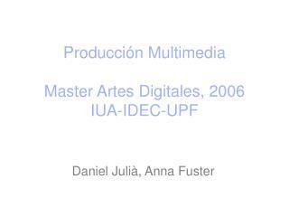 Producci n Multimedia  Master Artes Digitales, 2006 IUA-IDEC-UPF