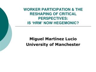 WORKER PARTICIPATION  THE RESHAPING OF CRITICAL PERSPECTIVES:  IS  HRM  NOW HEGEMONIC