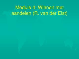 Module 4: Winnen met aandelen R. van der Elst