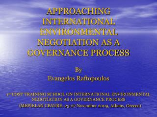 APPROACHING INTERNATIONAL ENVIRONMENTAL NEGOTIATION AS A GOVERNANCE PROCESS