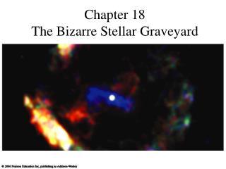 Chapter 18 The Bizarre Stellar Graveyard