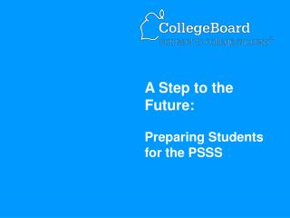 a step to the future:  preparing students for the psss