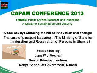 CAPAM CONFERENCE 2013  THEME: Public Service Research and Innovation: A Quest for Sustained Service Delivery