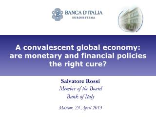 A convalescent global economy: are monetary and financial policies  the right cure