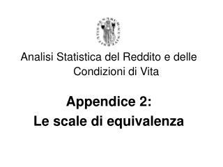 Analisi Statistica del Reddito e delle Condizioni di Vita  Appendice 2:  Le scale di equivalenza