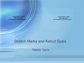Stretch Marks and Keloid Scars