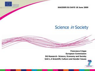 Francesca Crippa European Commission  DG Research- Science, Economy and Society Unit L.4 Scientific Culture and Gender I