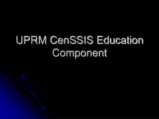 UPRM CenSSIS Education Component