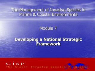 The Management of Invasive Species in Marine  Coastal Environments   Module 7  Developing a National Strategic Framework