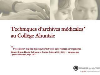 Techniques d archives m dicales au Coll ge Ahuntsic  Pr sentation inspir e des documents Power point r alis s par mesdam