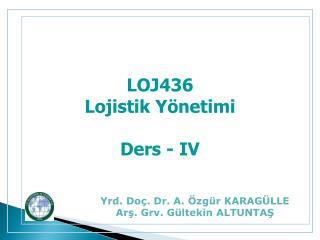 LOJ436 Lojistik Y netimi  Ders - IV