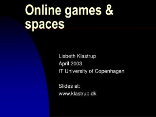 Online games  spaces Lisbeth Klastrup